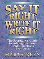Say It Right, Write It Right: The Secretary's Guide to Solving Business Communications Problems