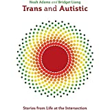 Trans and Autistic: Stories from Life at the Intersection