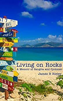 Living on Rocks: A Memoir of Sangria and Cyclones by [Rieley, James B]