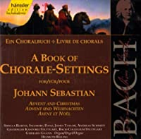 J. S. Bach: Book of Chorale Settings for Advent & Christmas (1999-10-19)