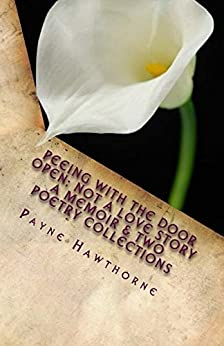 PEEING WITH THE DOOR OPEN; Not a Love Story: A Memoir and Two Poetry Collections by [Hawthorne, Payne]