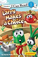 Larry Makes a Choice (Zonderkidz I Can Read: Veggietales)