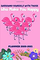 Planner 2020-2021: Surround Yourself With Those Who Make You Happy Flamingo Two Year Daily Weekly Monthly Agenda W/ Inspirational Quotes