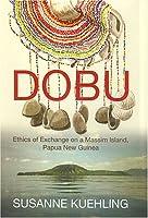 Dobu: Ehtics of Exchange on a Massim Island, Papua New Guinea
