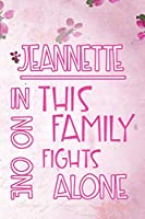 JEANNETTE In This Family No One Fights Alone: Personalized Name Notebook/Journal Gift For Women Fighting Health Issues. Illness Survivor / Fighter Gift for the Warrior in your life | Writing Poetry, Diary, Gratitude, Daily or Dream Journal.