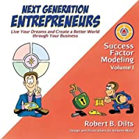 Next Generation Entrepreneurs: Live Your Dreams and Create a Better World Through Your Business (Success Factor Modeling) by Robert Brian Dilts(2015-04-13)