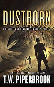 Dustborn: A Dystopian Science Fiction Story (The Sandstorm Series Book 3) by [Piperbrook, T.W.]