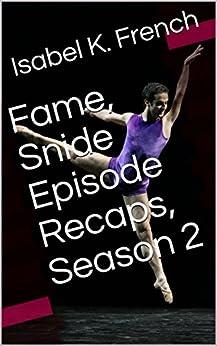 Fame, Snide Episode Recaps, Season 2 by [French, Isabel K.]