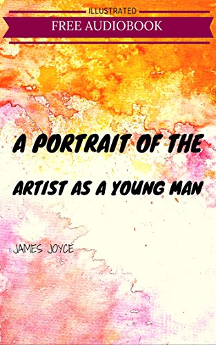 Download A Portrait of the Artist as a Young Man: By James Joyce : Illustrated (English Edition) B01B1ZWXDO