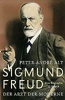 Sigmund Freud: Der Arzt der Moderne