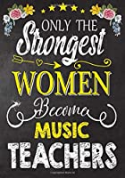 Only the strongest women become Music  Teachers: Teacher Notebook , Journal or Planner for Teacher Gift,Thank You Gift to Show Your Gratitude During Teacher Appreciation Week
