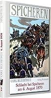 Schlacht bei Spicheren am 6. August 1870: Band 2 der 19-baendigen Gesamtausgabe von Carl Bleibtreu zum Deutsch-Franzoesischen Krieg 1870/71