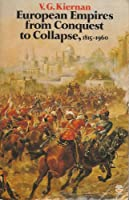 European Empires from Conquest to Collapse, 1815-1960 (Fontana history of European war & society)