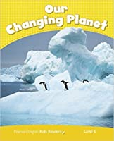 Level 6: Our Changing Planet CLIL AmE (Pearson English Kids Readers)