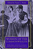 Women of the Commonwealth: Work, Family, and Social Change in Ninteenth-century Massachusetts