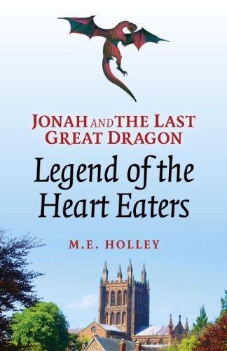Jonah and the Last Great Dragon: Legend of the Heart Eaters by [Holley, M E.]
