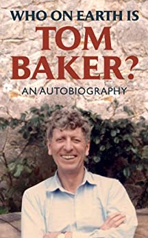 WHO ON EARTH IS TOM BAKER? An Autobiography by [Baker, Tom]