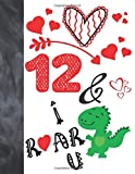 12 &I Roar You: Green T- Rex Dinosaur Valentines Day Gift For Boys And Girls Age 12 Years Old - A Writing Journal To Doodle And Write In - Blank Lined Journaling Diary For Kids