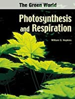 Photosynthesis And Respiration (The Green World)