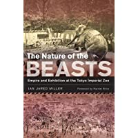 The Nature of the Beasts: Empire and Exhibition at the Tokyo Imperial Zoo (Asia: Local Studies/Global Themes)
