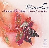 ひとひらの水彩 / 松原智美 - クラシックアコーディオン (in Watercolors / Tomomi Matsubara - classical accordion) [HQCD]