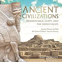 Ancient Civilizations - Mesopotamia, Egypt, and the Indus Valley - Ancient History for Kids - 4th Grade Children's Ancient History