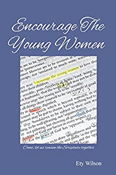 Encourage The Young Women: Come, let us reason the Scripture together by [Wilson, Ety]