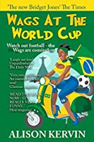 Wags At The World Cup: Sensationally funny & spectacularly lovely. Read the hysterical story of what the wives get up to at the World Cup (Wags books)