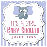 It's a Girl Baby Shower Guest Book: Welcome Baby Guest Message Book with Bonus Gift Log ; Memory Keepsake With Formatted Lined Pages ; Photo Pages ; Guest Names ; Advices for Parents and Wishes for Baby