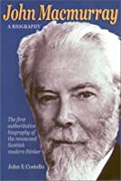 John Macmurray: A Biography