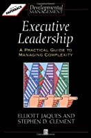 Executive Leadership: A Practical Guide to Managing Complexity by Elliott Jaques Stephen D. Clement Ronnie Lessem(1994-06-06)