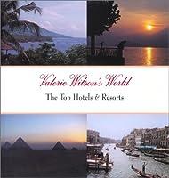 Valerie Wilson's World: The Top Hotels & Resorts