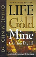 Life Is a Goldmine Can You Dig It