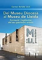 Del Museu Diocesà al Museu de Lleida : Formació i legitimitat del seu patrimoni artístic
