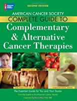 American Cancer Society's Complete Guide to Complementary and Alternative Cancer Methods, 2nd Edition