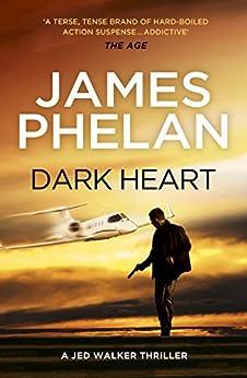 Dark Heart: The Jed Walker Series Book 4 by [Phelan, James]
