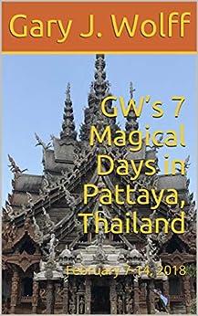 [Wolff, Gary J.]のGW's 7 Magical Days in Pattaya, Thailand: February 7-14, 2018 (English Edition)