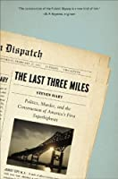 Last Three Miles: Politics, Murder, and the Construction of America's First Superhighway