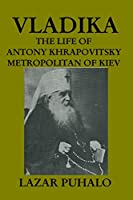 Vladika: The Life of Antony Khrapovitsky. Metropolitan of Kiev