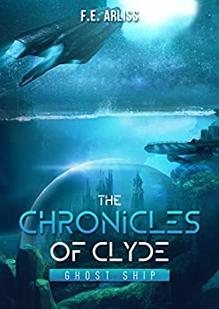 The Chronicles of Clyde: Ghost Ship (Idolum Empire Book 4) by [Arliss, F.E.]