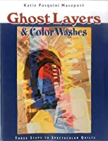 Ghost Layers & Color Washes: Three Steps to Spectacular Quilts by Katie Pasquini Masopust(1905-06-22)