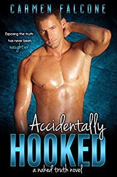 Accidentally Hooked (The Naked Truth Series Book 1) by [Falcone, Carmen]
