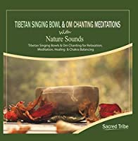 Tibetan Singing Bowl & Om Chanting Meditations with Nature Sounds - Tibetan Singing Bowls and Om Chanting for Relaxation Meditation Healing & Chakra Balancing【CD】 [並行輸入品]