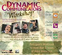Dynamic Communicators Workshop Participant's Workbook: Prepare With Focus, Deliver With Clarity, Speak With Power