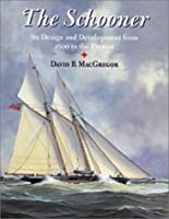 The Schooner: Its Design and Development from 1600 to the Present