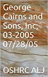 George Cairns and Sons, Inc; 03-2005	11/14/05 (English Edition)