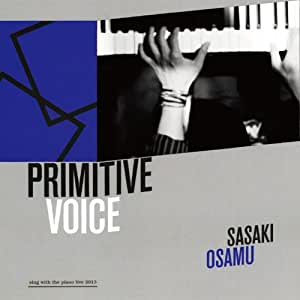 PRIMITIVE VOICE~SING WITH THE PIANO LIVE 2013~