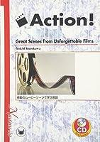 Action!―Great Scenes from Unforgettable Films―感動のムービーシーンで学ぶ英語