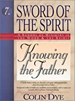 Knowing the Father (Sword of the Spirit)