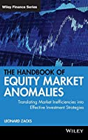 The Handbook of Equity Market Anomalies: Translating Market Inefficiencies into Effective Investment Strategies (Wiley Finance)